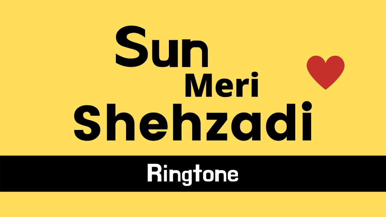 Sun Meri Shehzadi Ringtone Download